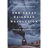 Great Railroad Revolution: The History of Trains in America