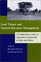 Land Tenure and Natural Resource Management: A Comparative Study of Agrarian Communities in Asia and Africa