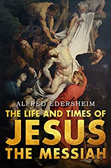 The Life and Times of Jesus the Messiah by [Edersheim, Alfred ]