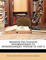 Bulletin Des Sciences Mathematiques Et Astronomiques, Volume 15, Part 2