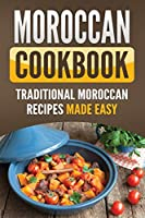 Moroccan Cookbook: Traditional Moroccan Recipes Made Easy
