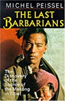 The Last Barbarians: Discovery of the Source of the Mekong in Tibet