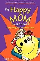 The Happy Mom Handbook