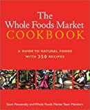 Whole Foods Market Cookbook: A Guide to Natural Foods with 350 Recipes