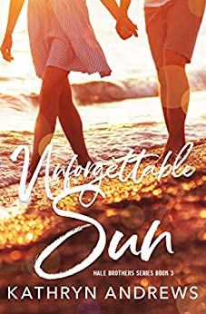 Unforgettable Sun (Hale Brothers Series Book 3) by [Andrews, Kathryn]