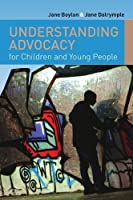 Understanding Advocacy for Children and Young People by Jane Boylan Jane Dalrymple(2009-06-01)