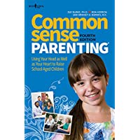 Common Sense Parenting: Using Your Head As Well As Your Heart to Raise School-aged Children