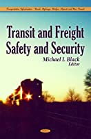 Transit and Freight Safety and Security (Transportation Infrastructure-roads, Highways, Bridges, Airports and Mass Trt)
