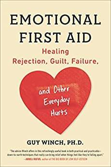 [Winch, Guy]のEmotional First Aid: Healing Rejection, Guilt, Failure, and Other Everyday Hurts (English Edition)