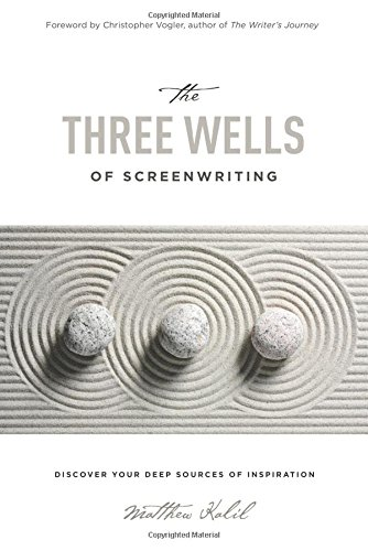 Download The Three Wells of Screenwriting: Discover your deep sources of Inspiration 1615932860