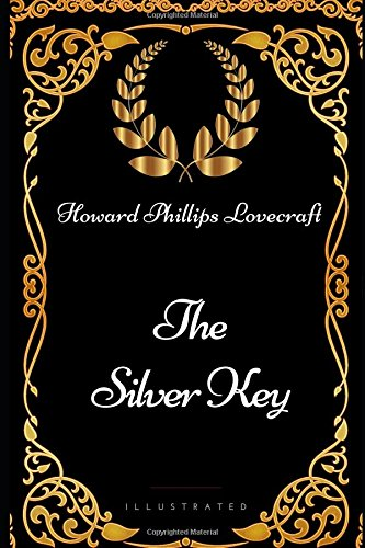 The Silver Key: By Howard Phillips Lovecraft - Illustrated