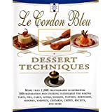 Le Cordon Bleu Dessert Techniques: More Than 1,000 Photographs Illustrating 300 Preparation And Cooking Techniques For Making