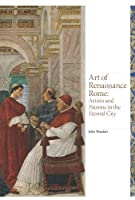 Art of Renaissance Rome: Artists and Patrons in the Eternal City (Renaissance Art)