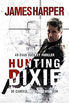 Hunting Dixie: An Evan Buckley Crime Thriller (Evan Buckley Thrillers Book 6) by [Harper, James]