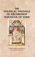 The Political Writings of Archbishop Wulfstan of York (Manchester Medieval Sources)