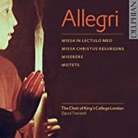 Allegri; Motets; Miserere; Missa in Iectulo meo; Missa Christus resurgens by The Choir of Kings College London