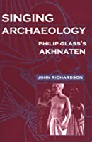 Singing Archaeology: Philip Glass's Akhnaten (Music/Culture)