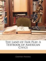 The Land of Fair Play: A Textbook of American Civics [並行輸入品]