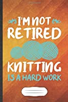 I'm Not Retired Knitting Is a Hard Work: Knitting Blank Lined Notebook Write Record. Practical Dad Mom Anniversary Gift, Fashionable Funny Creative Writing Logbook, Vintage Retro 6X9 110 Page