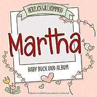 Herzlich Willkommen Martha - Baby Buch und Album: Personalisiertes Babybuch und Babyalbum, Geschenk zu Schwangerschaft und Geburt, Baby Name auf dem Cover