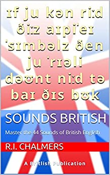 Sounds British: Master the 44 Sounds of British English by [Chalmers, R.I.]
