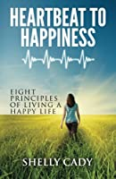 Heartbeat to Happiness: Eight Principles of Living a Happy Life