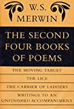 The Second Four Books of Poems: The Moving Target/the Life/the Carrier of Ladders/Writings to an Unfinished Accompaniment