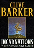 Incarnations: 3 Plays by Clive Barker