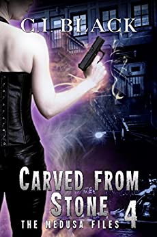 The Medusa Files, Case 4: Carved From Stone by [Black, C.I.]