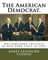 The American Democrat.: Was Published Initially in New York State in 1838.