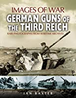 German Guns of the Third Reich Images of War