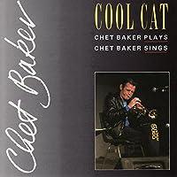 Cool Cat: Chet Baker Plays, Chet Baker Sings
