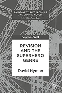 Revision and the Superhero Genre (Palgrave Studies in Comics and Graphic Novels) (English Edition)