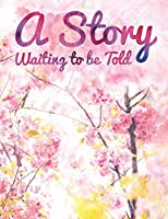 A Story Waiting To Be Told: Creative Storybook Journal Tablet, College Ruled, 160 Pages