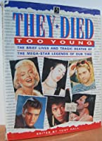 They Died Too Young: The Brief Lives and Tragic Deaths of the Mega-Star Legends of Our Times