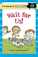 Wait For Us (I'm Going to Read! Level 1)