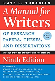 A Manual for Writers of Research Papers, Theses, and Dissertations, Ninth Edition: Chicago Style for Students and Researchers (Chicago Guides to Writing, Editing, and Publishing) by [Turabian, Kate L.]