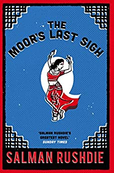 The Moor's Last Sigh: Winner of the Whitbread Novel of the Year Award 1995 by [Rushdie, Salman]