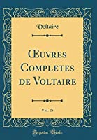 ?uvres Completes de Voltaire Vol. 25 (Classic Reprint) (French Edition)【洋書】 [並行輸入品]