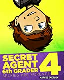 Secret Agent 6th Grader 4: Selfies Are Forever (a hilarious adventure for children ages 9-12) (English Edition)