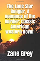 The Lone Star Ranger, A Romance of the Border: Classic American Western Novel (Illustrated)