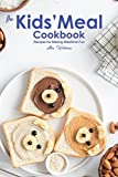 The Kids' Meal Cookbook: Recipes for Making Mealtime Fun (English Edition)