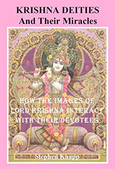 [Knapp, Stephen]のKrishna Deities and Their Miracles: How the Images of Lord Krishna Interact with Their Devotees (English Edition)