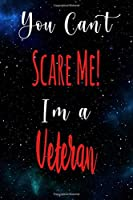 You Can't Scare Me! I'm A Veteran: The perfect gift for the professional in your life - Funny 119 page lined journal!
