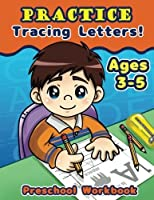 Practice Tracing Letters! Preschool Workbook Ages 3-5 (Kid's Educational Activity Books) (Volume 3) [並行輸入品]