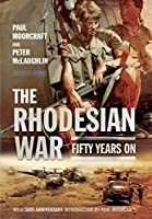 The Rhodesian War: Fifty Years on