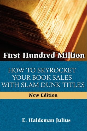 Download First Hundred Million: How to Sky Rocket Your Book Sales With Slam Dunk Titles 0978388372
