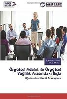 Oerguetsel Adalet ile Oerguetsel Bağlılık Arasındaki İlişki: Oeğretmenlere Yoenelik Bir Araştırma