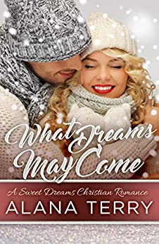 What Dreams May Come (A Sweet Dreams Christian Romance Book 2) by [Terry, Alana]