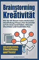 Brainstorming mit Kreativitaet: Wie Sie mit diesem unbekannten Ideen-Prozess Ihre Kreativitaet auf ein neues Level heben, Brainstorming betreiben und die Umsetzbarkeit ueberpruefen. Inklusive Checkliste